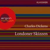 Londoner Skizzen (Ungekürzte Lesung) by Charles Dickens