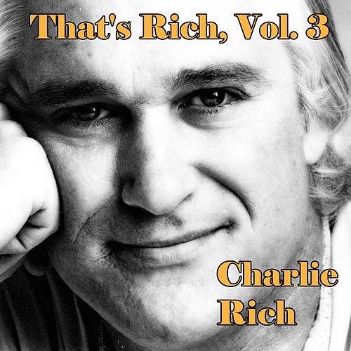 That's Rich, Vol. 3 by Charlie Rich