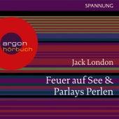 Feuer auf See / Parlays Perlen (Ungekürzte Lesung) by Jack London