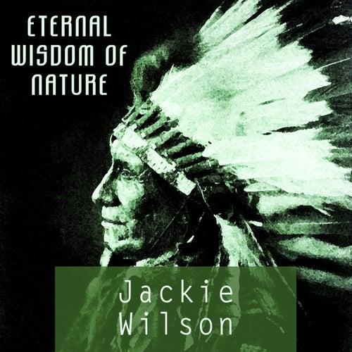 Eternal Wisdom Of Nature von Jackie Wilson
