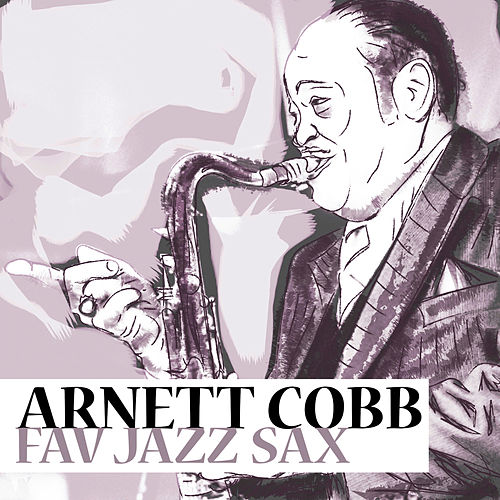 Fav Jazz Sax by Arnett Cobb