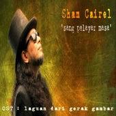Sham Cairel (Sang Pelayar Masa)   Laguan Dari Gerak Gambar by Various Artists