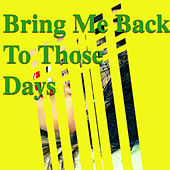 Bring Me Back To Those Days von Various Artists