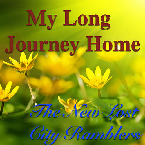 My Long Journey Home von The New Lost City Ramblers