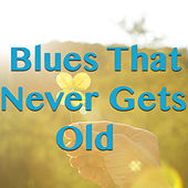 Blues That Never Gets Old von Various Artists