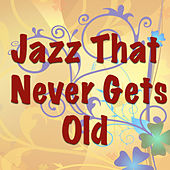 Jazz That Never Gets Old von Various Artists