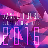 Dance House Electro New Hits 2016 by Various Artists