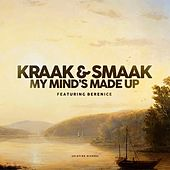 My Mind's Made Up (feat. Berenice van Leer) - Single by Kraak & Smaak
