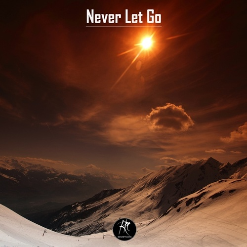 Never Let Go by RH Soundtracks