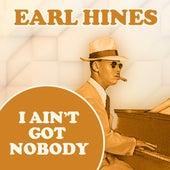 I Ain't Got Nobody by Earl Fatha Hines