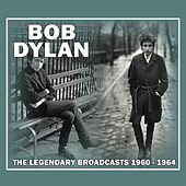 The Legendary Broadcasts: 1960 - 1964 (Live) von Bob Dylan
