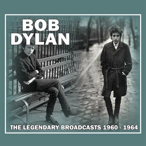 The Legendary Broadcasts: 1960 - 1964 (Live) von Bob Dylan