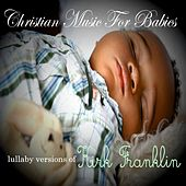Lullaby Versions of Kirk Franklin by Christian Music For Babies