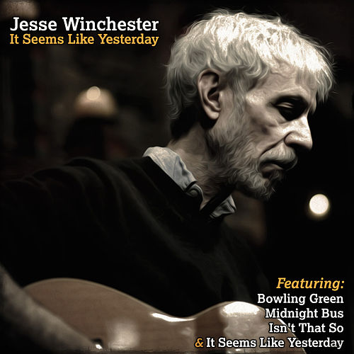 Jesse Winchester - It Seems Like Yesterday by Jesse Winchester
