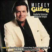 Mickey Gilley - Headache Tomorrow, Heartache by Mickey Gilley