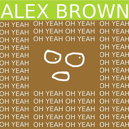 Oh Yeah by Alex Brown