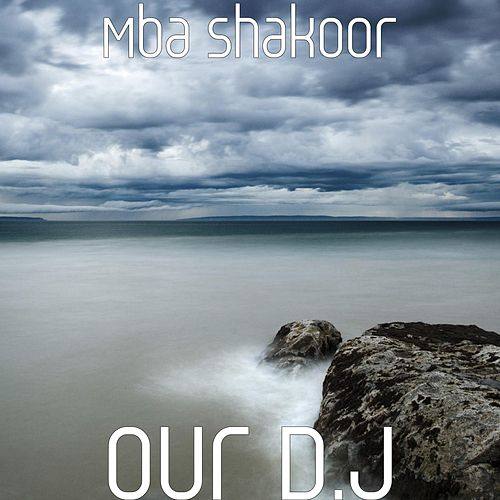 Our D.J (feat. Anna Cymerman) by Mba Shakoor