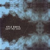 Save My Soul by Kyle  Davis