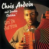 Gon' Be Jus' Fine by Chris Ardoin & Double Clutchin'