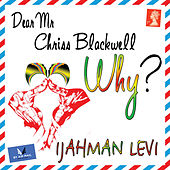 Dear Mr. Chriss Blackwell (Why?) by Ijahman Levi