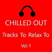 Chilled Out: Tracks to Relax to, Vol. 1 by Various Artists