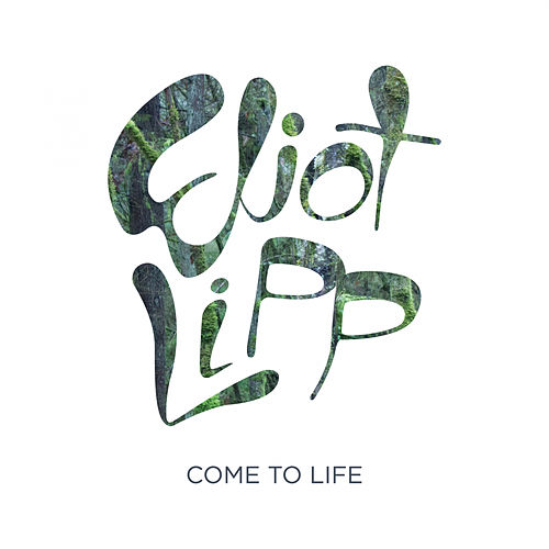 Come To Life by Eliot Lipp