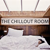 The Chillout Room - Music for Chillaxing & Relaxing, Soft Background Music for Restfulness, Ambient Sounds to Help Calm Down Nerves, Soothe the Mind and Remove Unwanted Stress by Various Artists