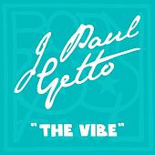 The Vibe by J Paul Getto