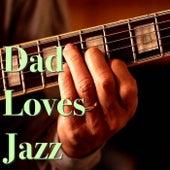 Dad Loves Jazz von Various Artists