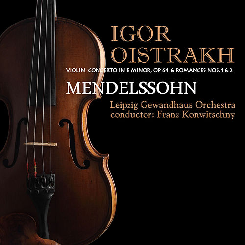Mendelssohn: Violin Concerto in E Minor, Op. 64 & Beethoven: Romances Nos. 1 & 2 by Igor Oistrakh