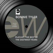 Playlist: The Best Of The EastWest Years by Bonnie Tyler