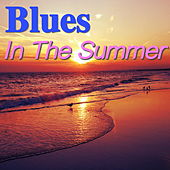Blues In The Summer von Various Artists