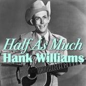 Half As Much von Hank Williams