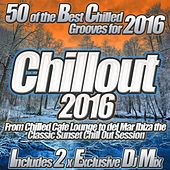 Chillout 2016 From Chilled Cafe Lounge to del Mar Ibiza the Classic Sunset Chill Out Session von Various Artists