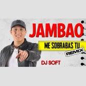 Me Sobrabas Tu (Remix) by Jambao
