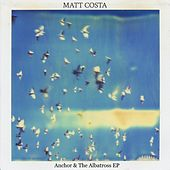 Anchor & the Albatross - EP by Matt Costa