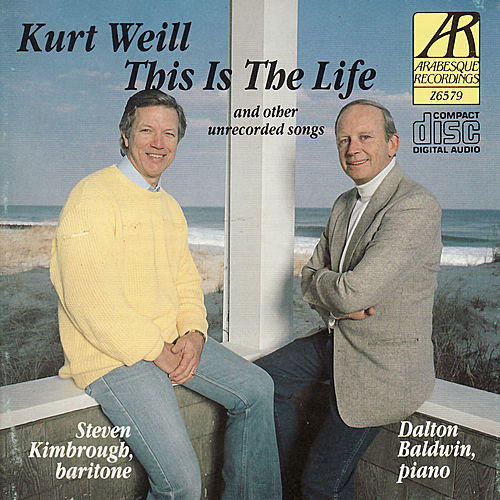 Weill: This Is the Life and Other Unrecorded Songs by Steven Kimbrough