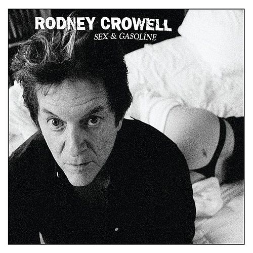 Sex & Gasoline by Rodney Crowell