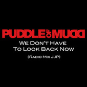We Don't Have To Look Back Now by Puddle Of Mudd