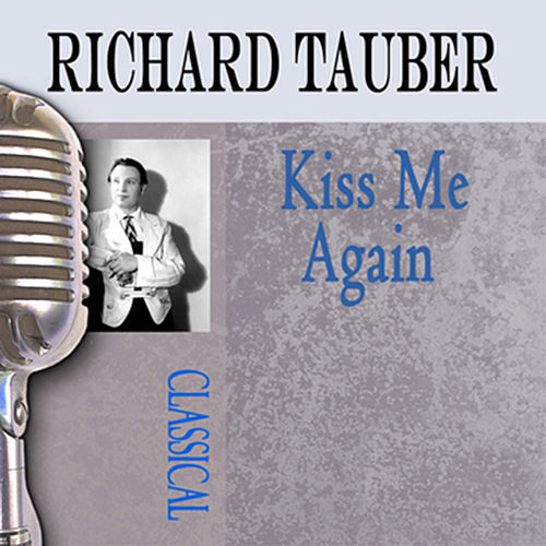 Kiss Me Again by Richard Tauber