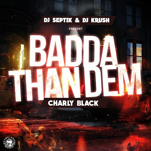 Badda Than Them by Charly Black