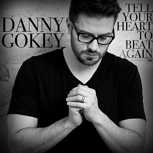 Tell Your Heart to Beat Again - EP by Danny Gokey