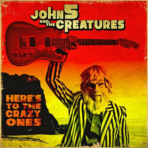 Here's to the Crazy Ones (feat. the Creatures) by John 5