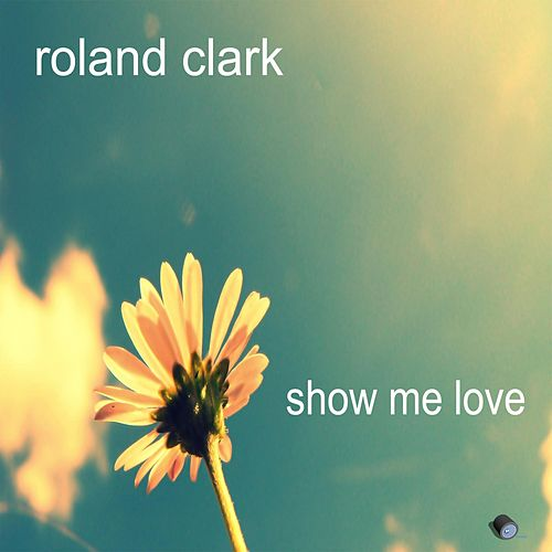 Show Me Love by Roland Clark