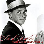 Call Me Irresponsible by Frank Sinatra
