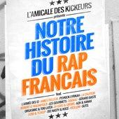 L'amicale des kickeurs présente: Notre histoire du rap français by Various Artists