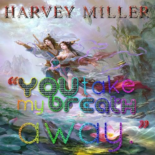 You Take My Breath Away by Harvey Miller