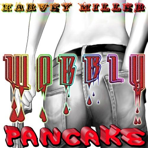 Wobbly Pancake by Harvey Miller