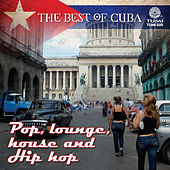 The Best Of Cuba: Pop, Lounge, House And Hip Hop by Various Artists