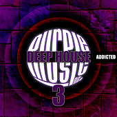 Deep House Addiction, Vol. 3 by Various Artists